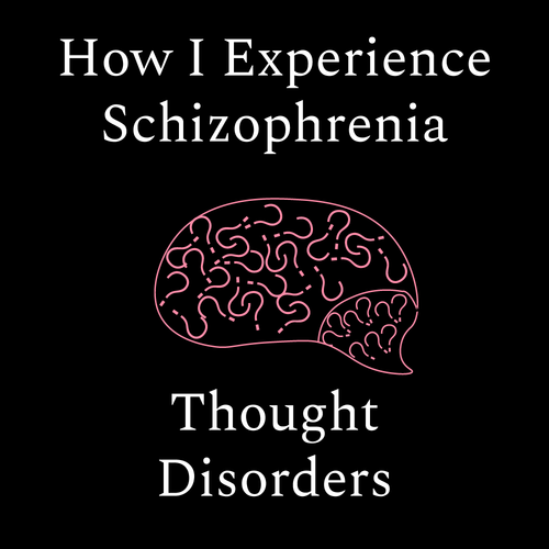 How i experience schizophrenia thought disorders
